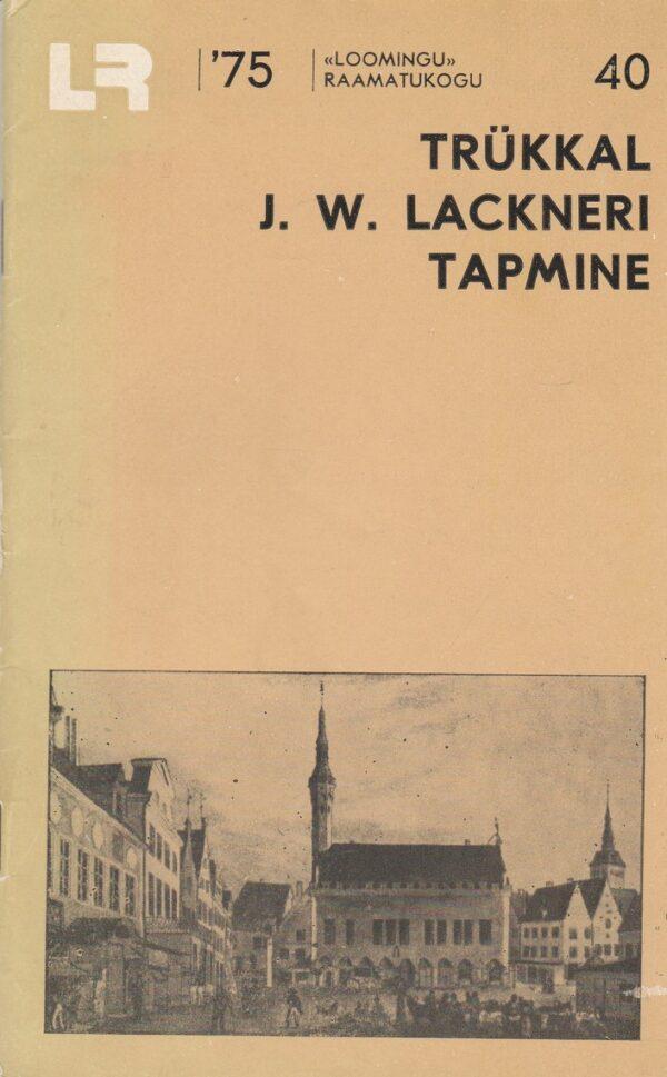 Trükkal J. W. Lackneri tapmine