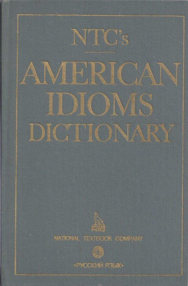 NTC`s American Idioms Dictionary