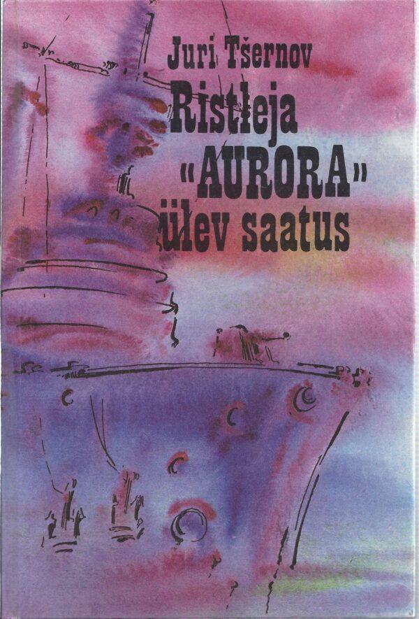 """Ristleja """"Aurora"""" ülev saatus"""