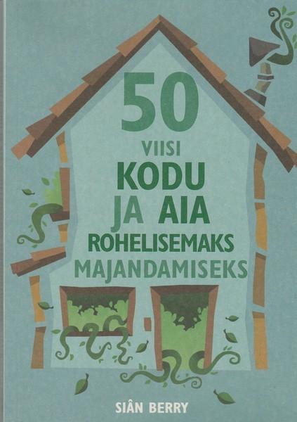 50 viisi kodu ja aia rohelisemaks majandamiseks ees