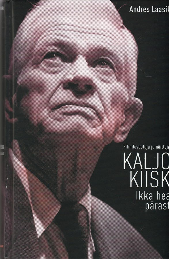 Filmilavastaja ja näitleja Kaljo Kiisk. Ikka hea pärast