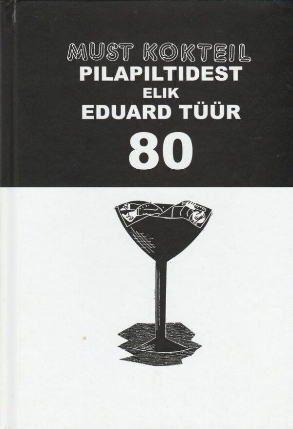 Must kokteil pilapiltidest elik Eduard Tüür - 80